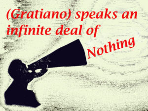 Gratiano speaks an infinite deal of nothing