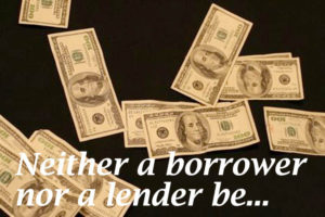 Neither a borrower nor a lender be