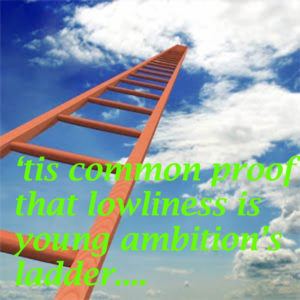 lowliness is young ambition's ladder