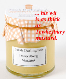 wit as thick as tewkesbury mustard