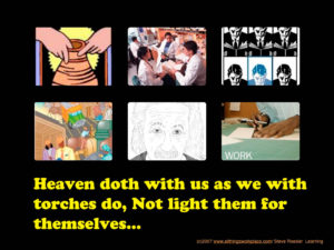 Heaven doth with us as we with torches do, not light them for themselves...