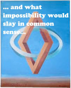 and what impossibility would slay in common sense