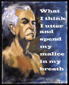 what I think I utter and spend my malice in my breath