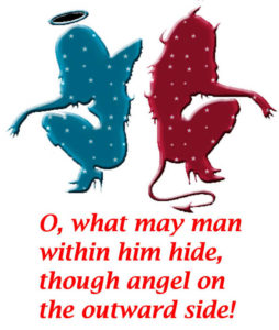 what may man within him hide Though angel on the outward side