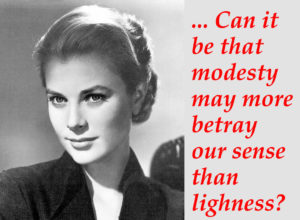 shakespeare quote Can it be that modesty may more betray our sense than...