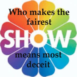 Who makes the fairest show means most deceit