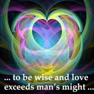to be wise and love exceeds man's strength