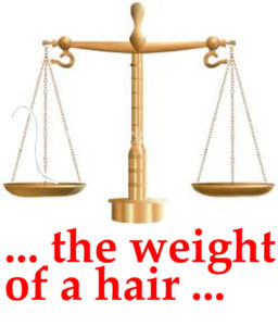 the weight of a hair will turn the scales between their avoirdupois